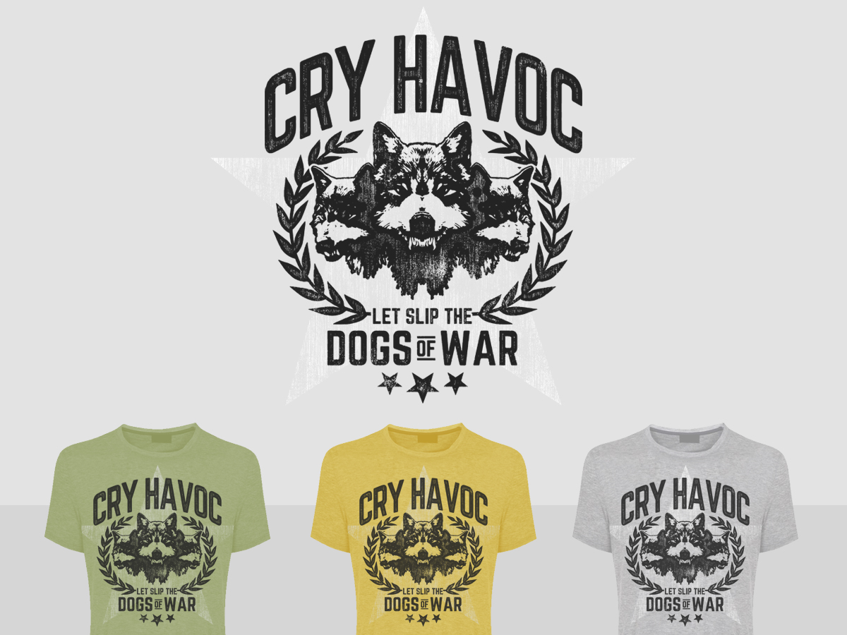 And Let Slip The Dogs Of War cry havoclet slip the dogs of war | 36 t-shirt designs